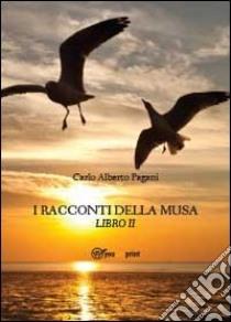 I racconti della musa (2) libro di Pagani Carlo A.