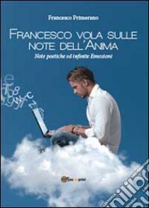 Francesco vola sulle note dell'anima libro di Primerano Francesco