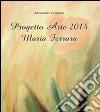 Progetto Arte 2014. Maria Ferrara