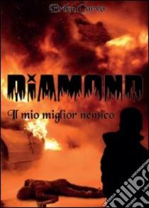 Diamond il mio miglior nemico libro di Corvo Erika