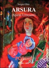 Arsura (spiriti urticanti) libro di Ghio Sergio