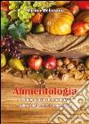 Alimentologia. L'uomo � ci� che mangia?