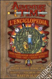 Adventure time. L'enciclopedia libro di Olson Martin