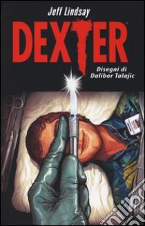 Dexter libro di Lindsay Jeff - Talajic Dalibor