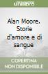 Alan Moore. Storie d'amore e di sangue libro