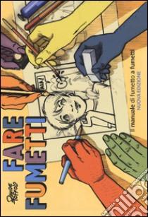 Fare fumetti. Il manuale di fumetto a fumetti libro di Toffolo Davide