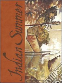 Indian Summer. Tutto ricominciò con un'estate indiana. Ediz. numerata libro di Manara Milo - Pratt Hugo