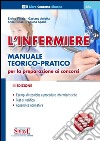 L'infermiere. Manuale teorico-pratico per la preparazione ai concorsi libro