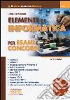 Elementi di informatica. Per esami e concorsi libro di Marone Umberto