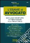 L'esame di avvocato. Manuale completo di preparazione alla prova orale libro