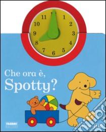 Che ora è, Spotty libro di Hill Eric