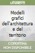 Modelli grafici dell'architettura e del territorio libro di Cardone Vito