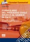 Formulario del processo civile innanzi al giudice di pace. Con CD-ROM