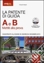 La patente di guida A e B. Mettiti alla prova. Con CD-ROM libro
