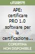 APE: certificare PRO 1.0 software per la certificazione energetica. Con CD-ROM