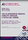 Casi di affidamento ingiusto conflitti familiari e tutela del minore. Con CD-ROM libro