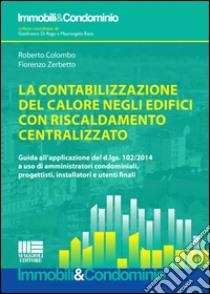 La contabilizzazione del calore negli edifici con riscaldamento centralizzato libro di Colombo Roberto - Zerbetto Fiorenzo