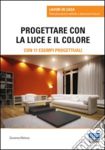 Progettare con la luce e il colore libro di Mottura Giovanna