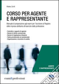 Corso per agente e rappresentante. Manuale di preparazione agli esami per l'iscrizione al Registro delle imprese abilitante all'esercizio della professione libro di Zerilli Matteo