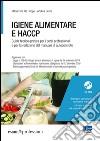 Igiene alimentare e HACCP. Guida teorico-pratica per i corsi professionali e per la redazione del manuale di autocontrollo. Con CD-ROM libro