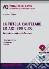 La tutelare cautelare ex art. 700 c.p.c. Guida ai provvedimenti d'urgenza. Con CD-ROM libro