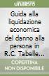 Guida alla liquidazione economica del danno alla persona in R.C.A.. Tabelle giurisprudenziali di Milano, Roma e Venezia libro