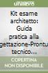Kit esame architetto: Guida pratica alla progettazione - Prontuario tecnico urbanistico amministrativo. Con CD-ROM libro