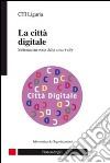 La città digitale. Sistema nervoso della smart city libro