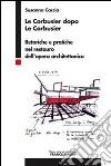 Le Corbusier dopo Le Corbusier. Retoriche e pratiche nel restauro dell'opera architettonica