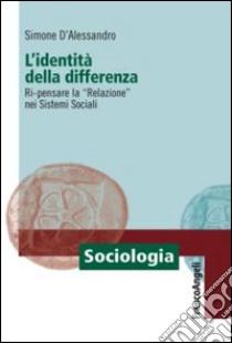 L'identità della differenza. Ri-pensare la «Relazione» nei sistemi sociali libro di D'Alessandro Simone