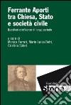 Ferrante Aporti tra Chiesa, Stato e società civile. Questioni e influenze di lungo periodo libro
