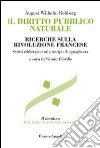 Il diritto pubblico naturale. Ricerche sulla Rivoluzione francese. Scritti rehbergiani sul principio di eguaglianza libro