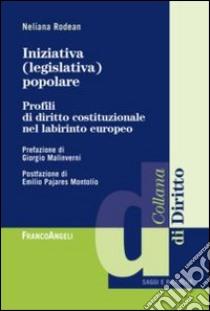 Iniziativa (legislativa) popolare. Profili di diritto costituzionale nel labirinto europeo libro di Rodean Neliana