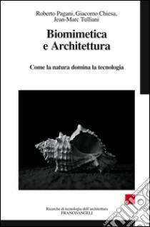 Biomimetica e architettura. Come la natura domina la tecnologia libro di Chiesa Giacomo - Pagani Roberto - Tulliani Jean-Marc