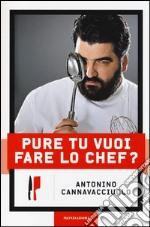 Pure tu vuoi fare lo chef? libro