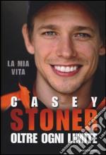 Casey Stoner. Oltre ogni limite libro