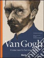Van Gogh come non lo hai mai visto. Ediz. illustrata libro