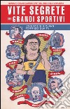 Vite segrete dei grandi sportivi libro