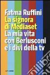 La signora di Mediaset. La mia vita con Berlusconi e i divi della tv libro