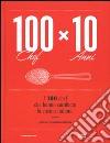100 chef x 10 anni. I 100 chef che hanno cambiato la cucina italiana libro