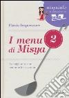 I menu di Misya. Le migliori ricette per tutte le occasioni (2) libro