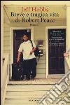 Breve e tragica vita di Robert Peace libro
