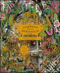 Il giardino delle meraviglie. Esplora 5 habitat e scopri 50 fantastici animali libro di Williams Kristjana S. - Broom Jenny