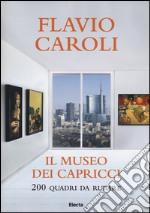 Il museo dei capricci. 200 quadri da rubare. Ediz. illustrata