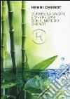 Curare la salute e vivere sani con il metodo Chenot libro