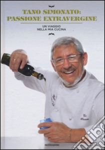 Passione extravergine. Un viaggio nella mia cucina libro di Simonato Tano