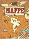 Mappe. Un atlante per viaggiare tra terra, mari e culture del mondo libro