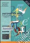 Matematica zero. Per i precorsi e i test di ingresso a Ingegneria e Scienze. Ediz. mylab. Con espansione online libro