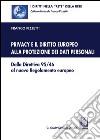 Privacy e il diritto europeo alla protezione dei dati personali. Dalla Direttiva 95/46 al nuovo Regolamento europeo libro