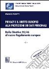 Privacy e il diritto europeo alla protezione dei dati personali. Dalla Direttiva 95/46 al nuovo Regolamento europeo. Vol. 1 libro